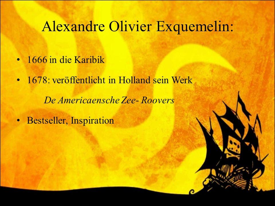 Alexandre Olivier Exquemelin: 1666 in die Karibik 1678: veröffentlicht in Holland sein Werk De Americaensche Zee- Roovers Bestseller, Inspiration