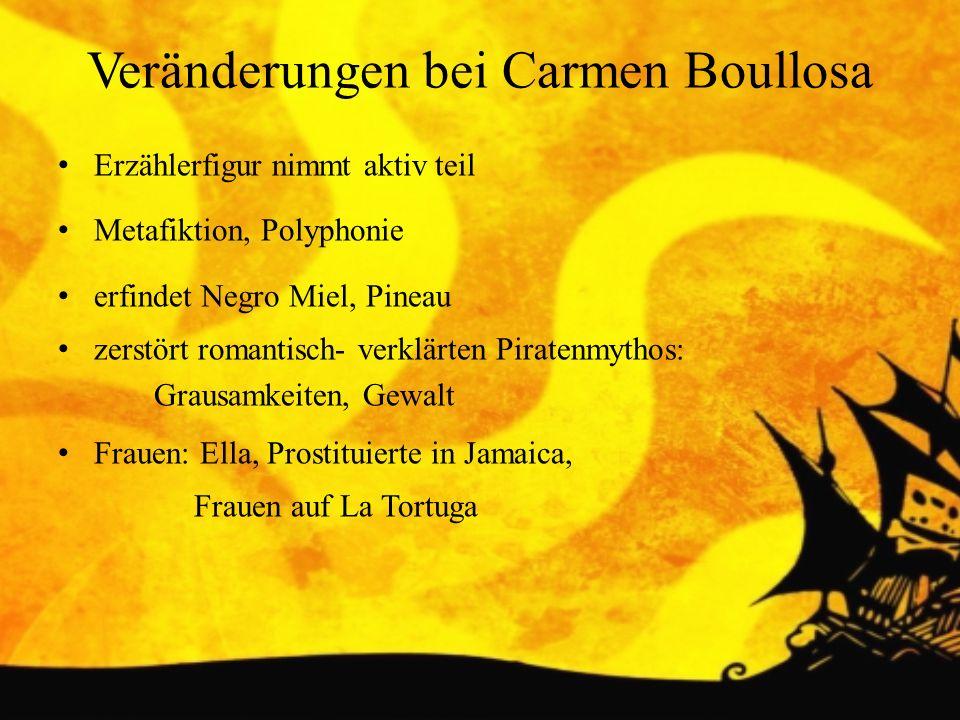 Veränderungen bei Carmen Boullosa Erzählerfigur nimmt aktiv teil Metafiktion, Polyphonie erfindet Negro Miel, Pineau zerstört romantisch- verklärten P