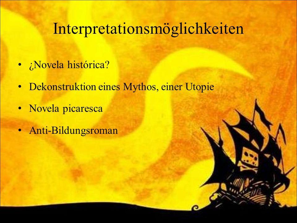 Interpretationsmöglichkeiten ¿Novela histórica? Dekonstruktion eines Mythos, einer Utopie Novela picaresca Anti-Bildungsroman