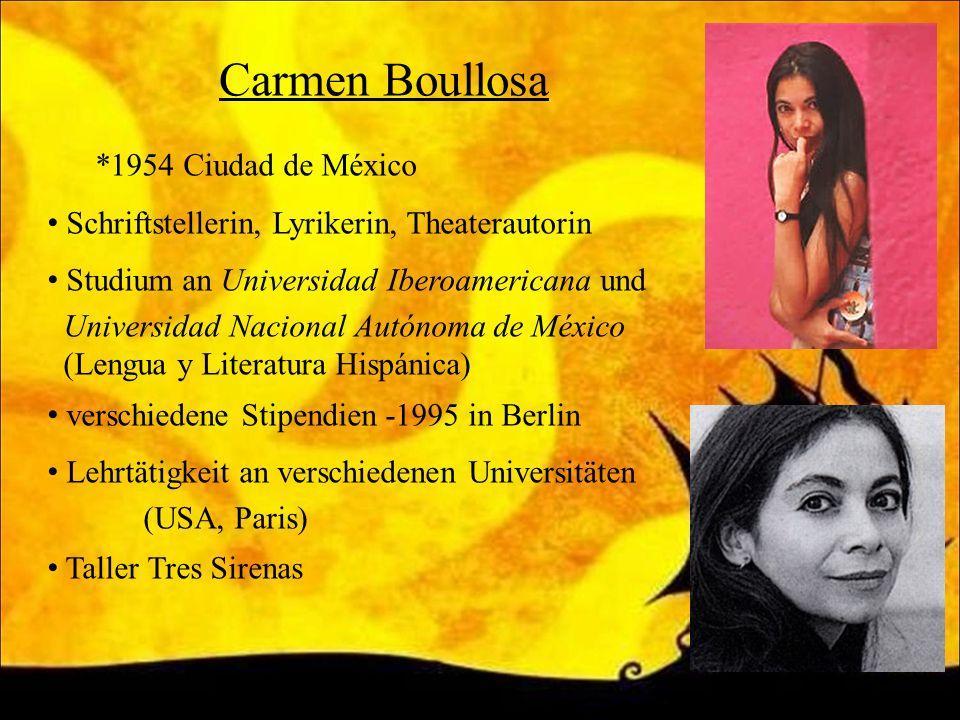 Carmen Boullosa *1954 Ciudad de México Schriftstellerin, Lyrikerin, Theaterautorin Studium an Universidad Iberoamericana und Universidad Nacional Autó