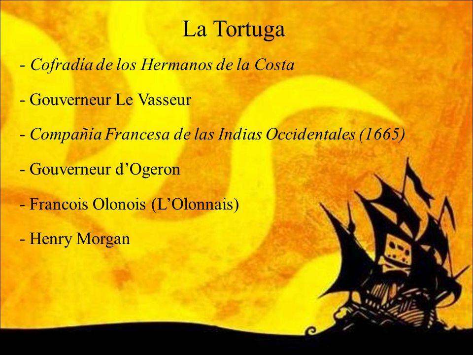 La Tortuga - Cofradía de los Hermanos de la Costa - Gouverneur Le Vasseur - Compañía Francesa de las Indias Occidentales (1665) - Gouverneur dOgeron -