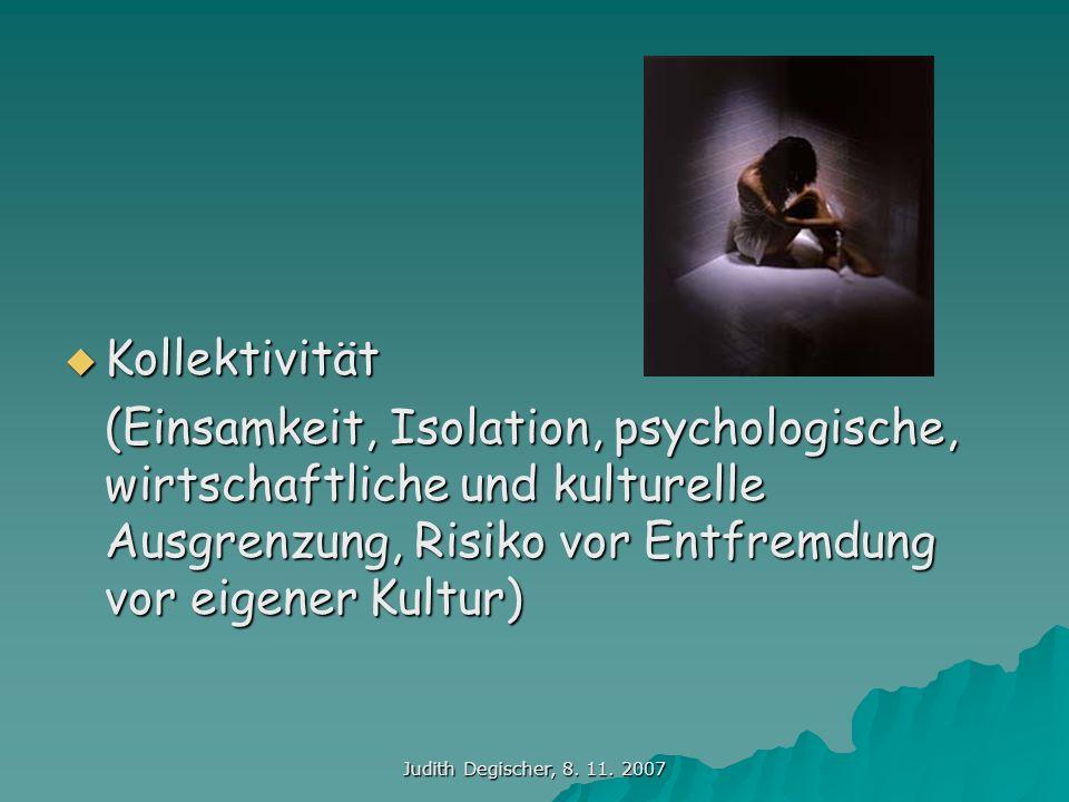 Judith Degischer, 8. 11. 2007 Kollektivität Kollektivität (Einsamkeit, Isolation, psychologische, wirtschaftliche und kulturelle Ausgrenzung, Risiko v