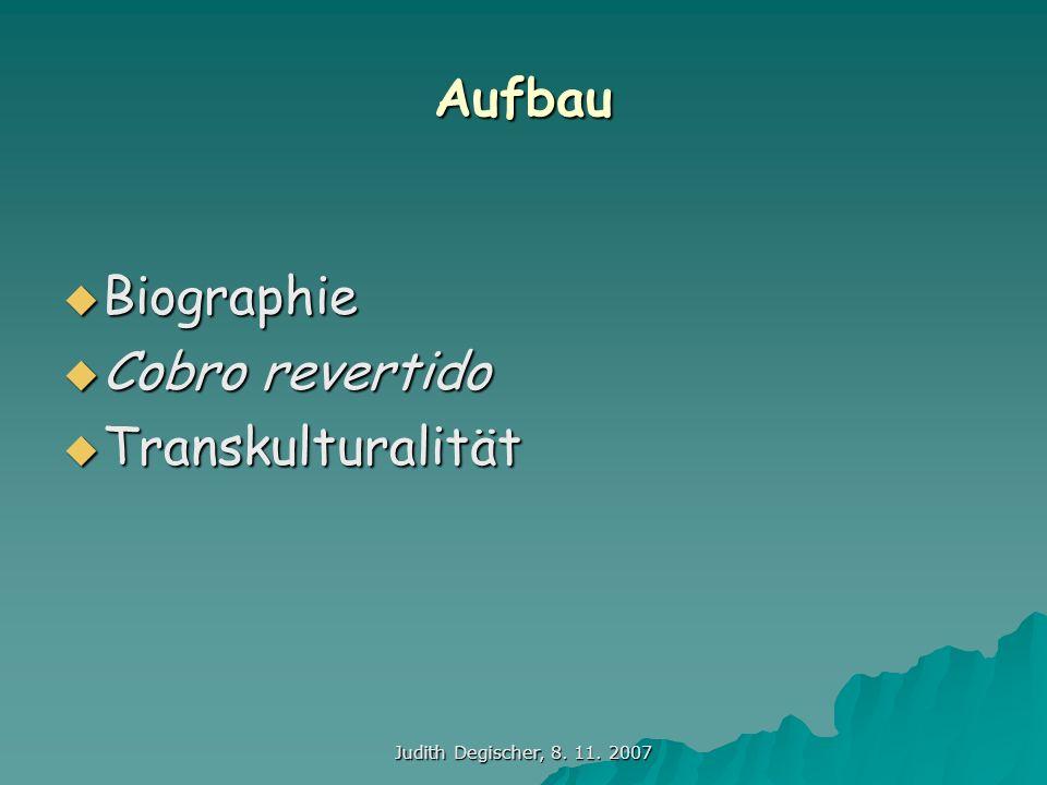 Aufbau Biographie Biographie Cobro revertido Cobro revertido Transkulturalität Transkulturalität