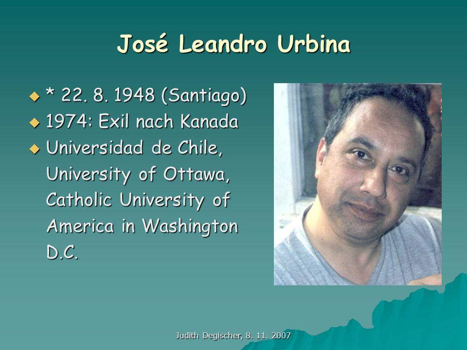 Judith Degischer, 8. 11. 2007 José Leandro Urbina * 22. 8. 1948 (Santiago) * 22. 8. 1948 (Santiago) 1974: Exil nach Kanada 1974: Exil nach Kanada Univ