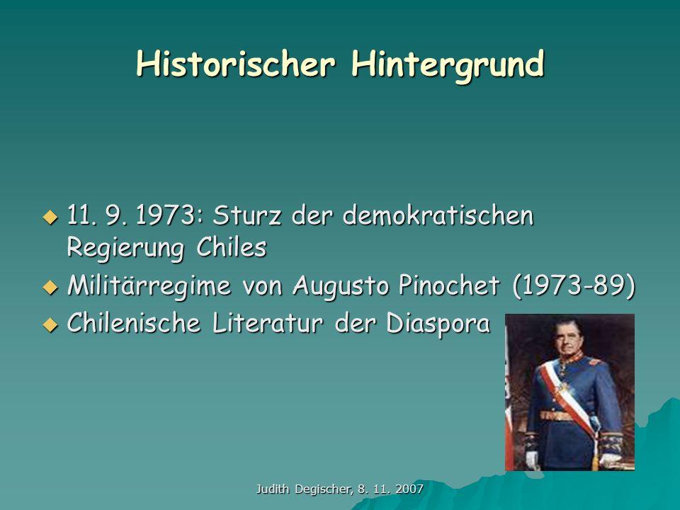 Judith Degischer, 8. 11. 2007 Historischer Hintergrund 11. 9. 1973: Sturz der demokratischen Regierung Chiles 11. 9. 1973: Sturz der demokratischen Re