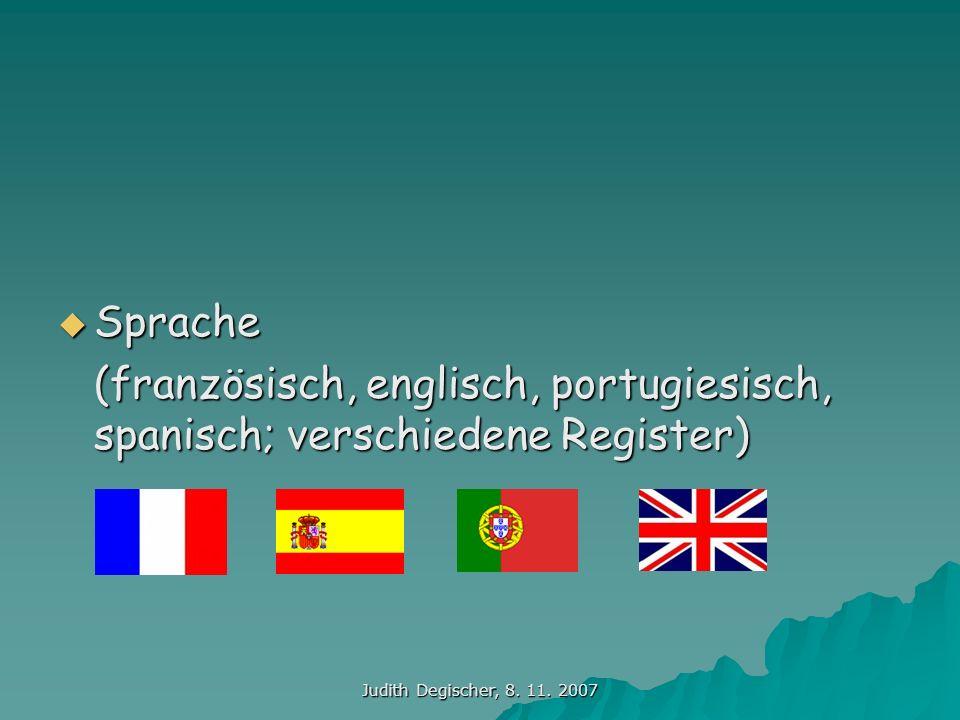 Judith Degischer, 8. 11. 2007 Sprache Sprache (französisch, englisch, portugiesisch, spanisch; verschiedene Register)