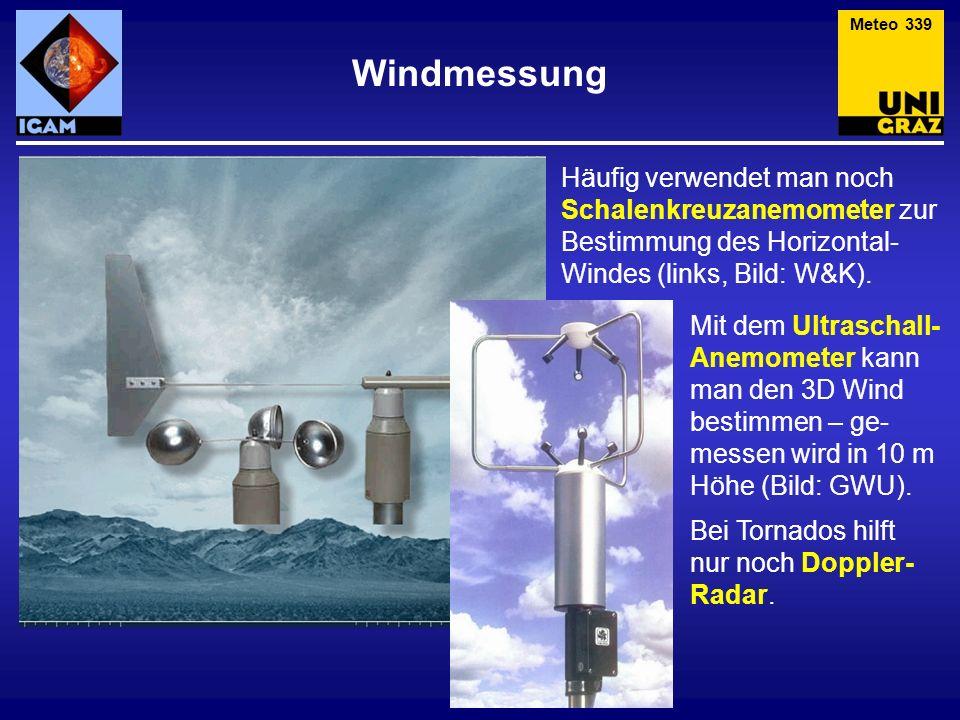Häufig verwendet man noch Schalenkreuzanemometer zur Bestimmung des Horizontal- Windes (links, Bild: W&K). Windmessung Meteo 339 Mit dem Ultraschall-