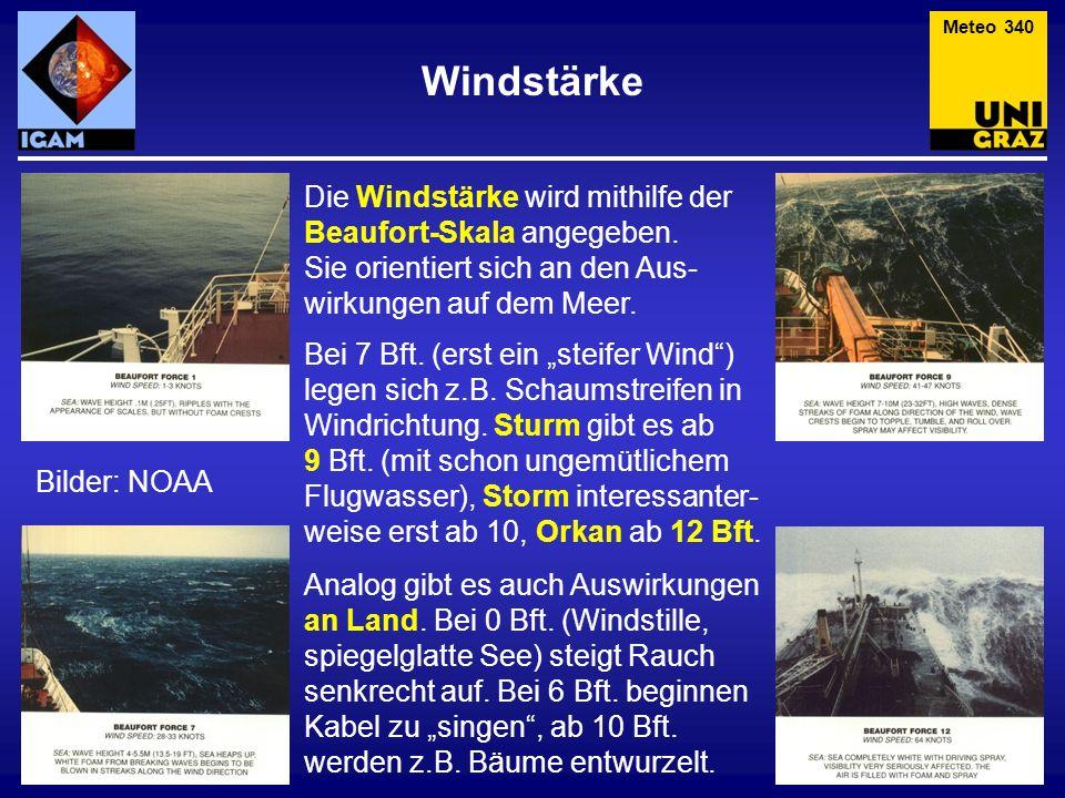 Die Windstärke wird mithilfe der Beaufort-Skala angegeben. Sie orientiert sich an den Aus- wirkungen auf dem Meer. Windstärke Meteo 340 Bei 7 Bft. (er