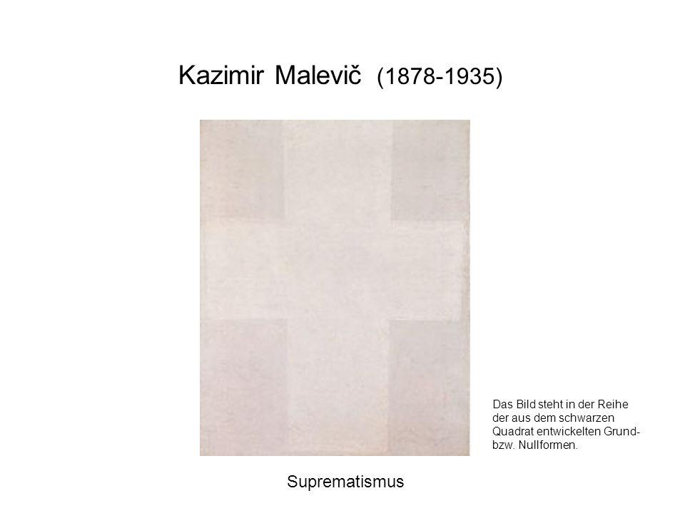 Kazimir Malevič (1878-1935) Suprematismus Das Bild steht in der Reihe der aus dem schwarzen Quadrat entwickelten Grund- bzw. Nullformen.