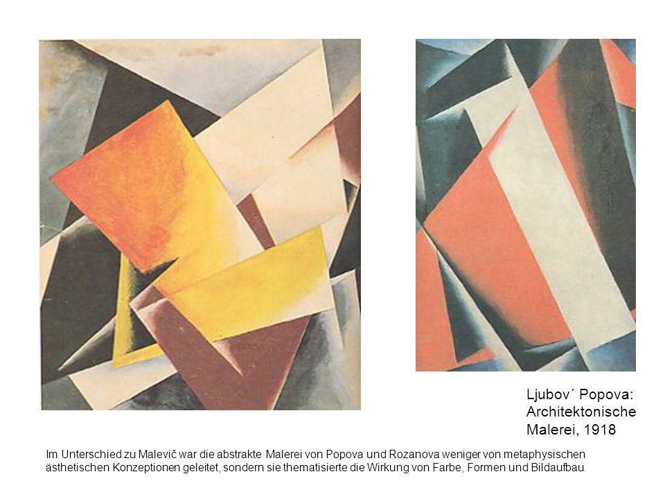 Ljubov´ Popova: Architektonische Malerei, 1918 Im Unterschied zu Malevič war die abstrakte Malerei von Popova und Rozanova weniger von metaphysischen