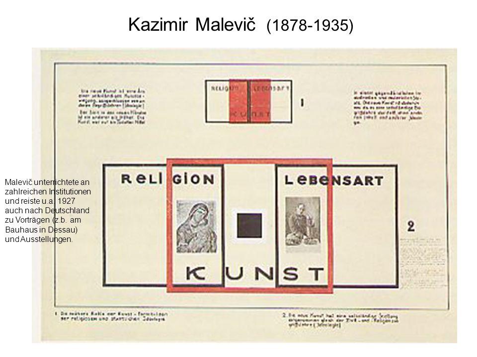 Kazimir Malevič (1878-1935) Malevič unterrichtete an zahlreichen Institutionen und reiste u.a. 1927 auch nach Deutschland zu Vorträgen (z.b. am Bauhau