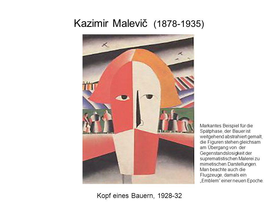 Kopf eines Bauern, 1928-32 Kazimir Malevič (1878-1935) Markantes Beispiel für die Spätphase, der Bauer ist weitgehend abstrahiert gemalt, die Figuren