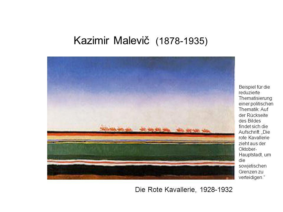 Die Rote Kavallerie, 1928-1932 Kazimir Malevič (1878-1935) Beispiel für die reduzierte Thematisierung einer politischen Thematik: Auf der Rückseite de