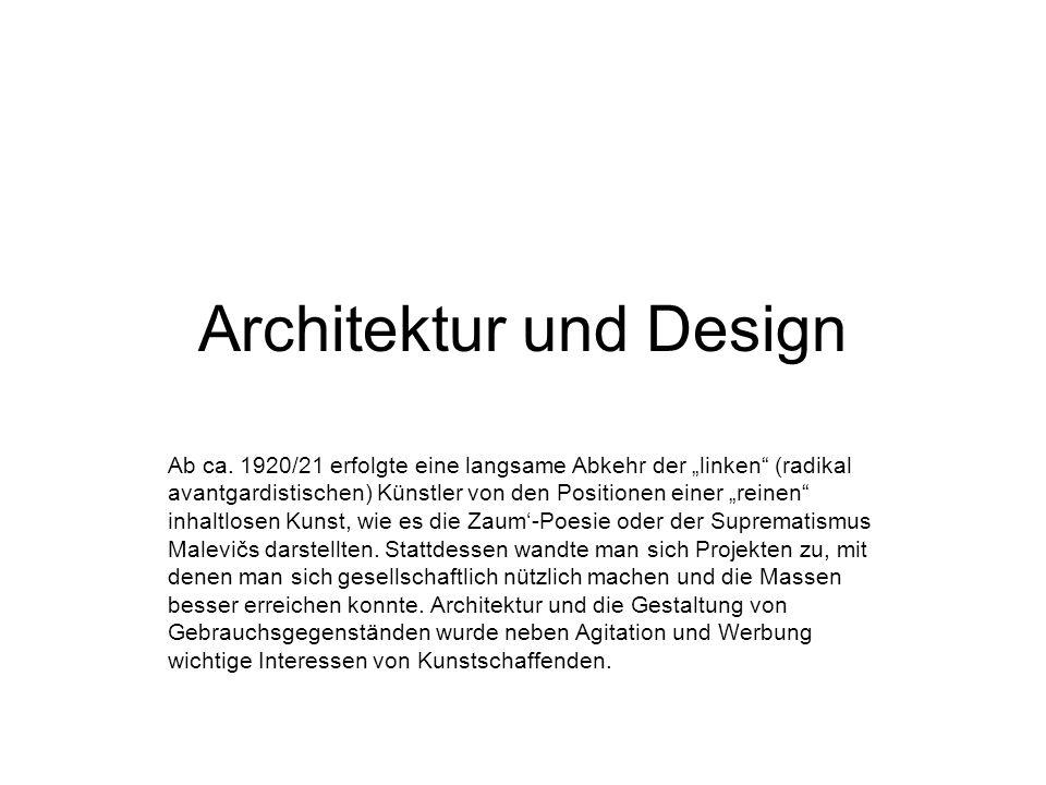 Architektur und Design Ab ca. 1920/21 erfolgte eine langsame Abkehr der linken (radikal avantgardistischen) Künstler von den Positionen einer reinen i