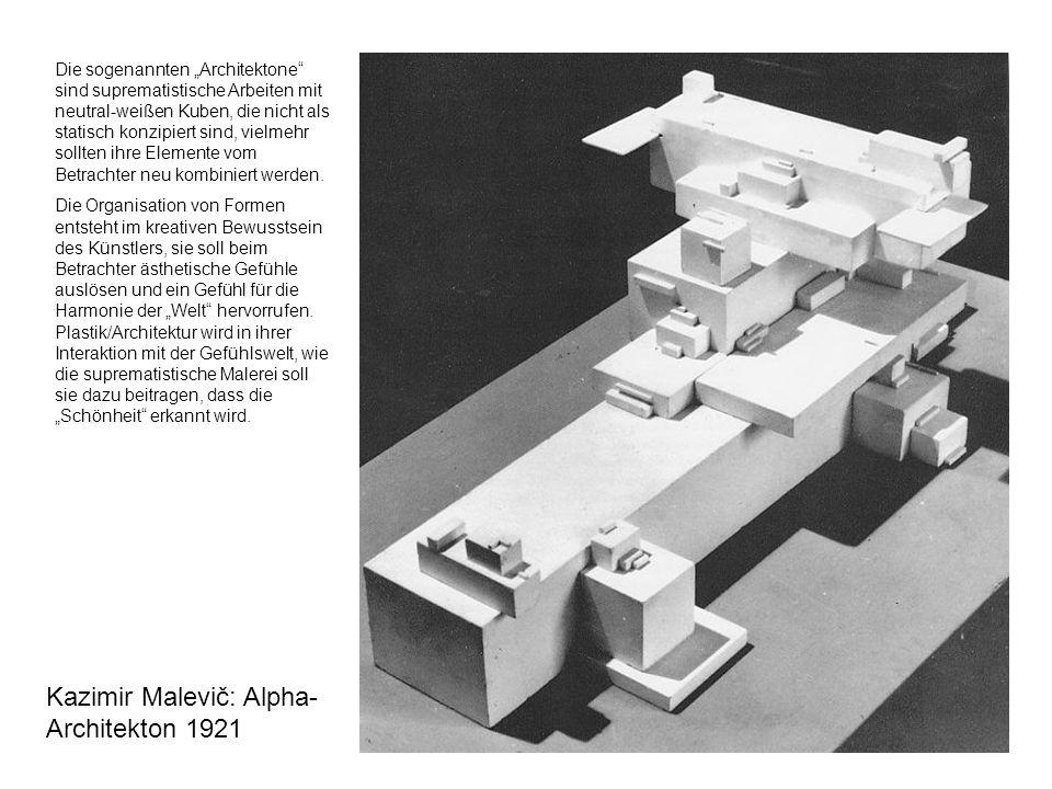 Kazimir Malevič: Alpha- Architekton 1921 Die sogenannten Architektone sind suprematistische Arbeiten mit neutral-weißen Kuben, die nicht als statisch