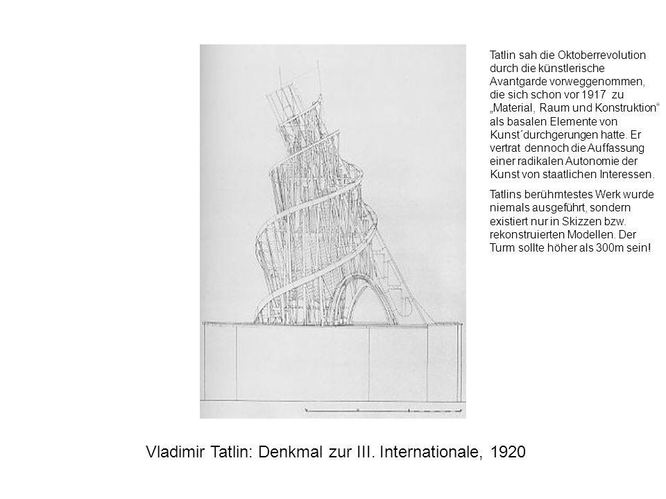 Vladimir Tatlin: Denkmal zur III. Internationale, 1920 Tatlin sah die Oktoberrevolution durch die künstlerische Avantgarde vorweggenommen, die sich sc