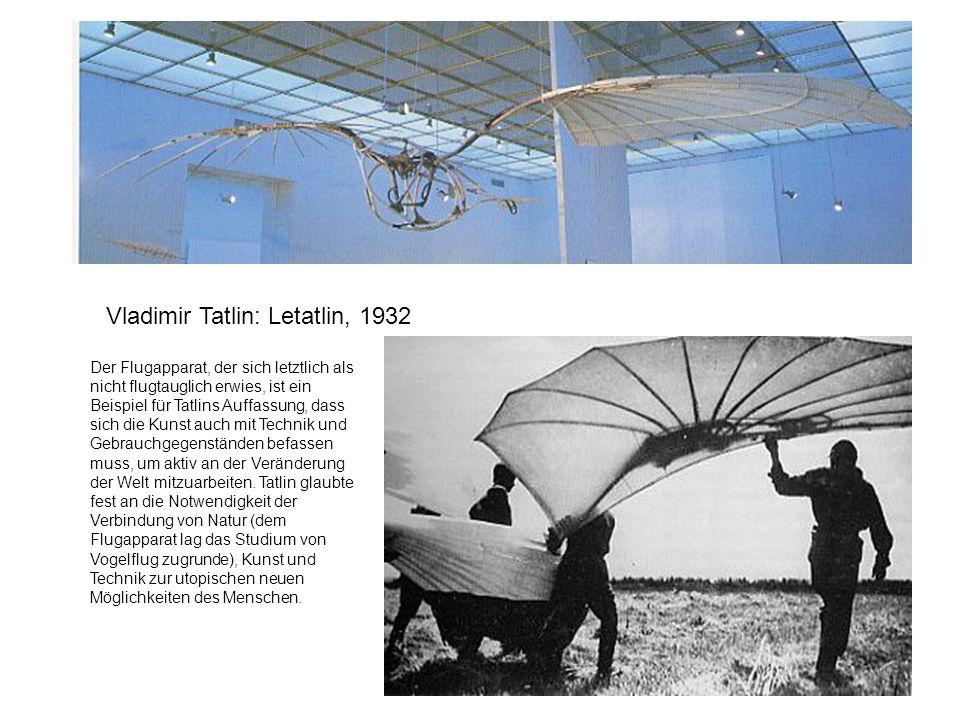 Vladimir Tatlin: Letatlin, 1932 Der Flugapparat, der sich letztlich als nicht flugtauglich erwies, ist ein Beispiel für Tatlins Auffassung, dass sich