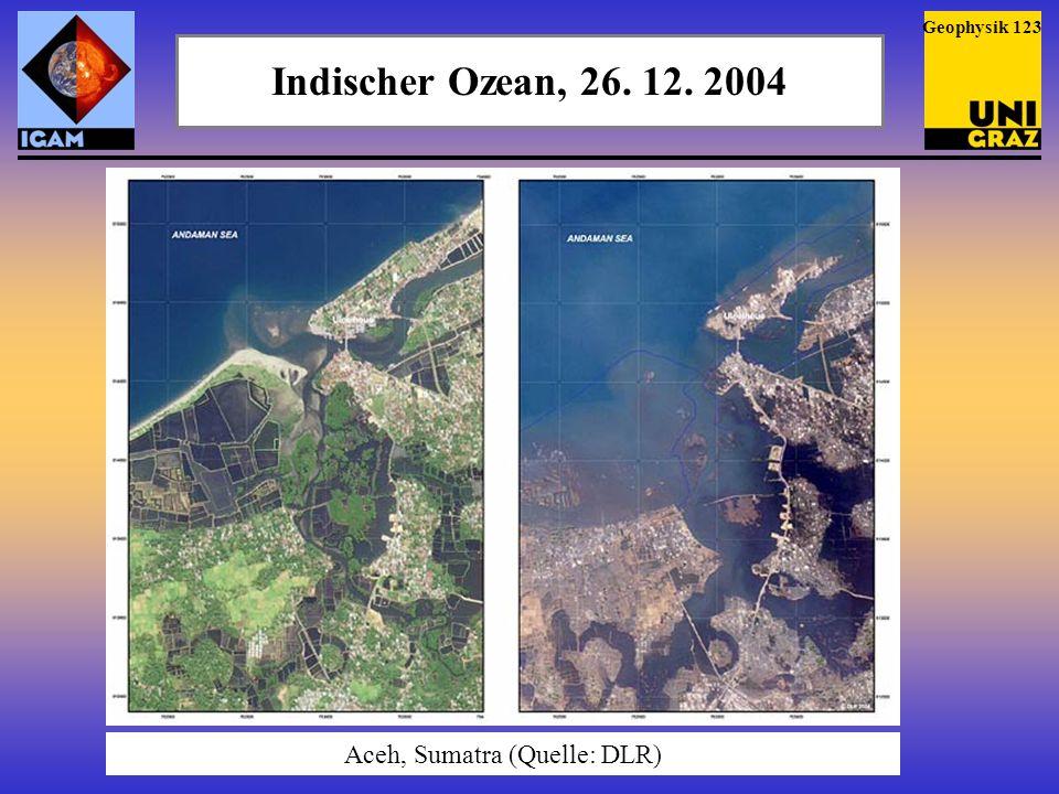Indischer Ozean, 26. 12. 2004 Aceh, Sumatra (Quelle: DLR) Geophysik 124
