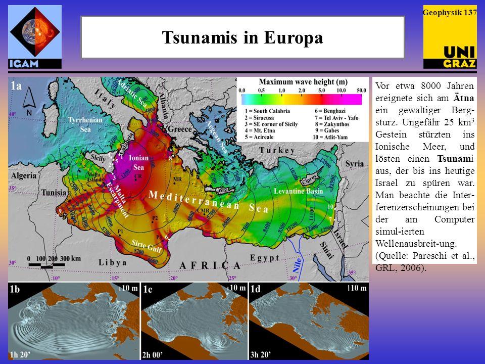 Tsunamis in Europa Vor etwa 8000 Jahren ereignete sich am Ätna ein gewaltiger Berg- sturz. Ungefähr 25 km 3 Gestein stürzten ins Ionische Meer, und lö