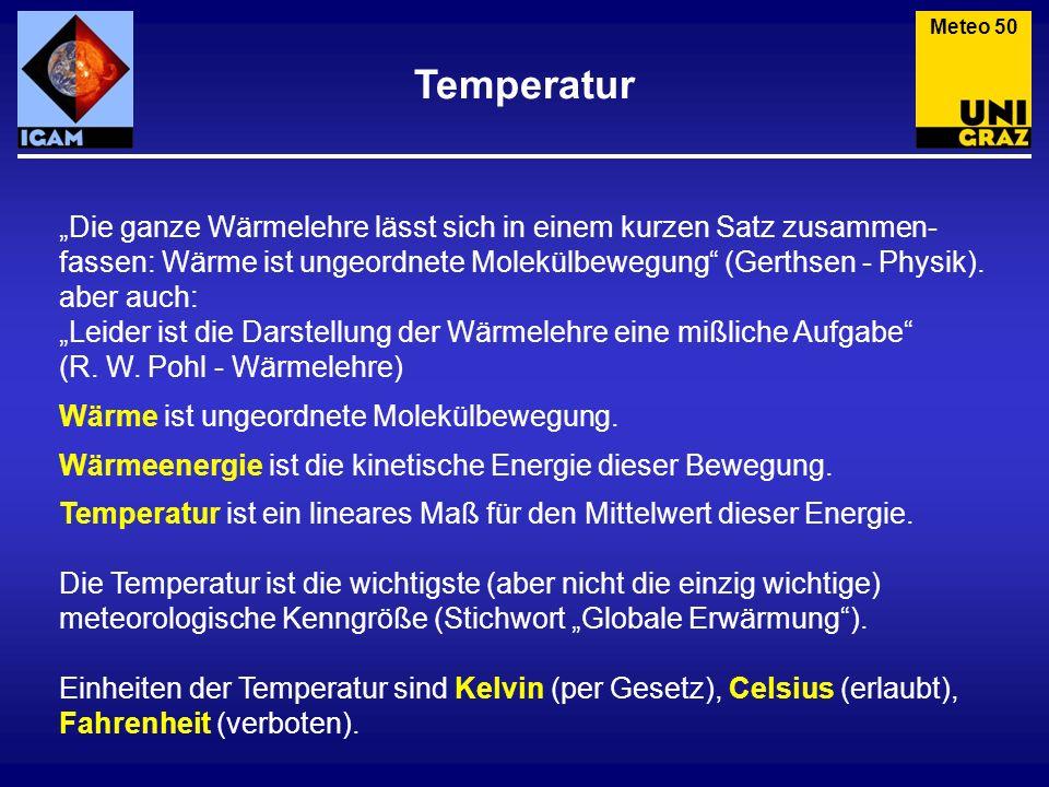 Temperatur Meteo 50 Die ganze Wärmelehre lässt sich in einem kurzen Satz zusammen- fassen: Wärme ist ungeordnete Molekülbewegung (Gerthsen - Physik).