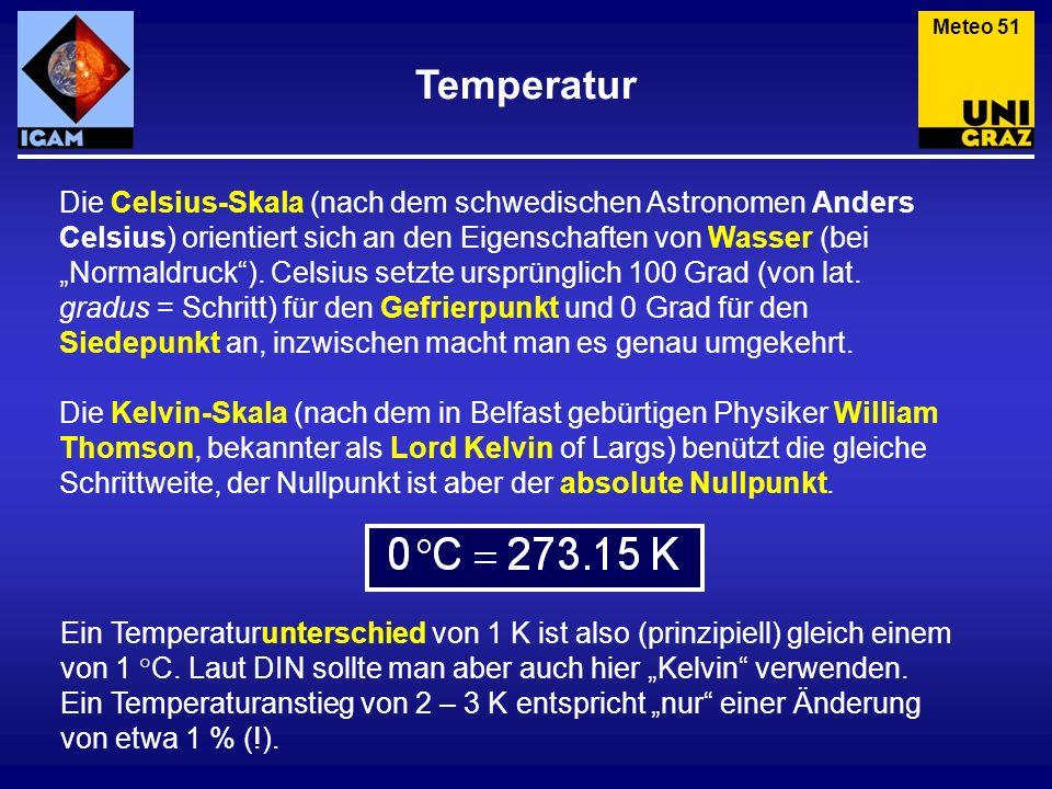 Temperatur Meteo 51 Die Celsius-Skala (nach dem schwedischen Astronomen Anders Celsius) orientiert sich an den Eigenschaften von Wasser (bei Normaldru