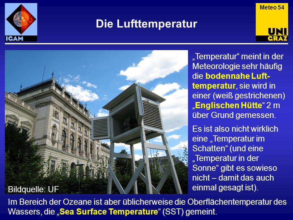 Die Lufttemperatur Meteo 54 Temperatur meint in der Meteorologie sehr häufig die bodennahe Luft- temperatur, sie wird in einer (weiß gestrichenen)Engl