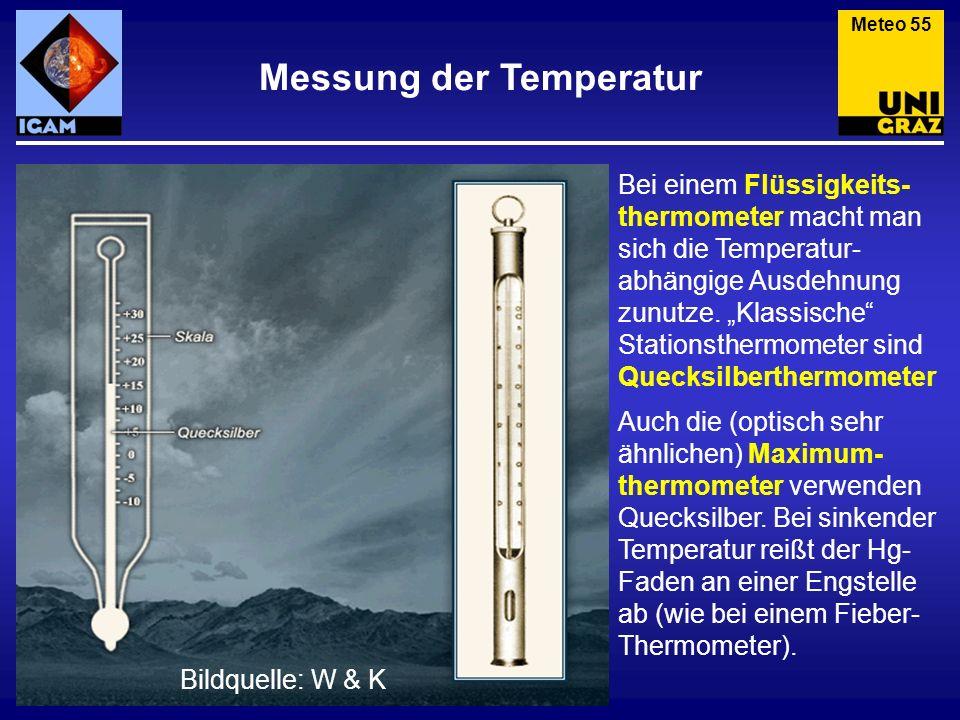 Messung der Temperatur Meteo 55 Bei einem Flüssigkeits- thermometer macht man sich die Temperatur- abhängige Ausdehnung zunutze. Klassische Stationsth