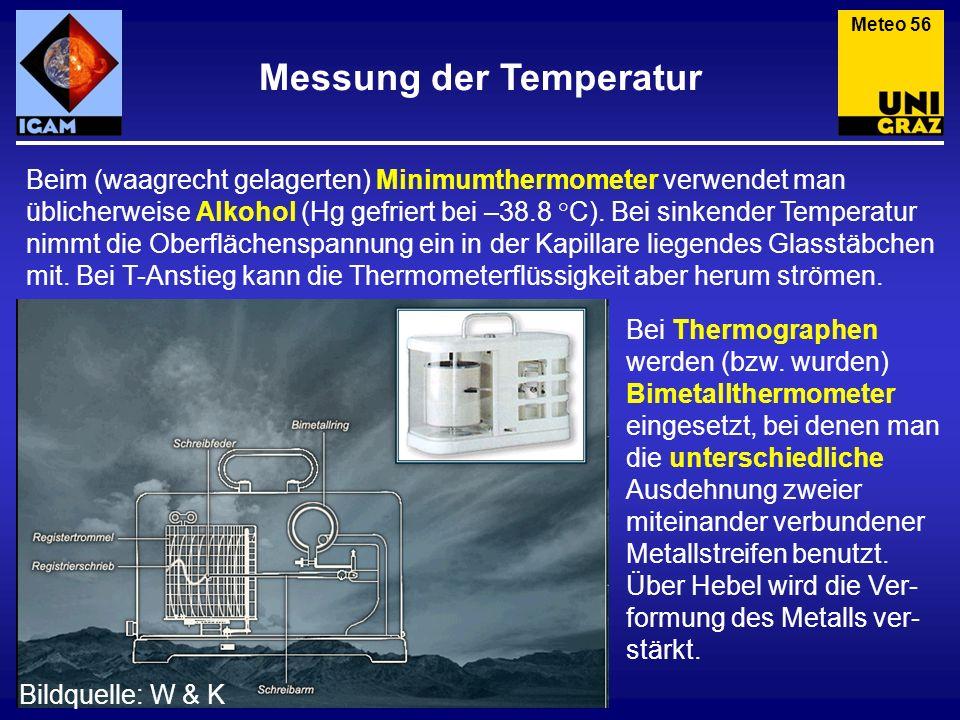 Messung der Temperatur Meteo 56 Bei Thermographen werden (bzw. wurden) Bimetallthermometer eingesetzt, bei denen man die unterschiedliche Ausdehnung z