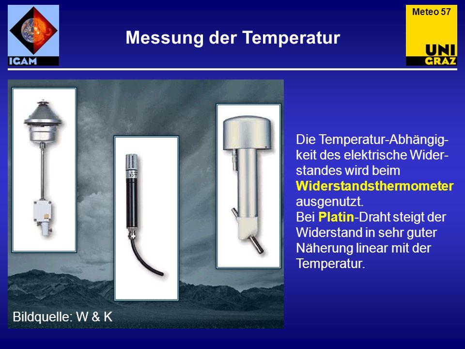 Messung der Temperatur Meteo 57 Die Temperatur-Abhängig- keit des elektrische Wider- standes wird beim Widerstandsthermometer ausgenutzt. Bei Platin-D