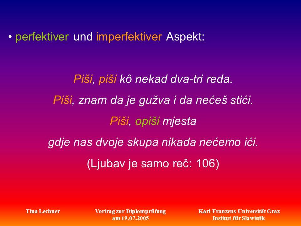 Karl-Franzens-Universität Graz Institut für Slawistik Tina LechnerVortrag zur Diplomprüfung am 19.07.2005 perfektiver und imperfektiver Aspekt: Piši,