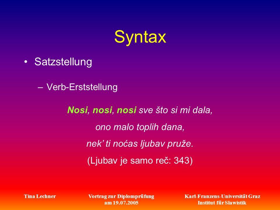 Karl-Franzens-Universität Graz Institut für Slawistik Tina LechnerVortrag zur Diplomprüfung am 19.07.2005 Syntax Satzstellung –Verb-Erststellung Nosi,