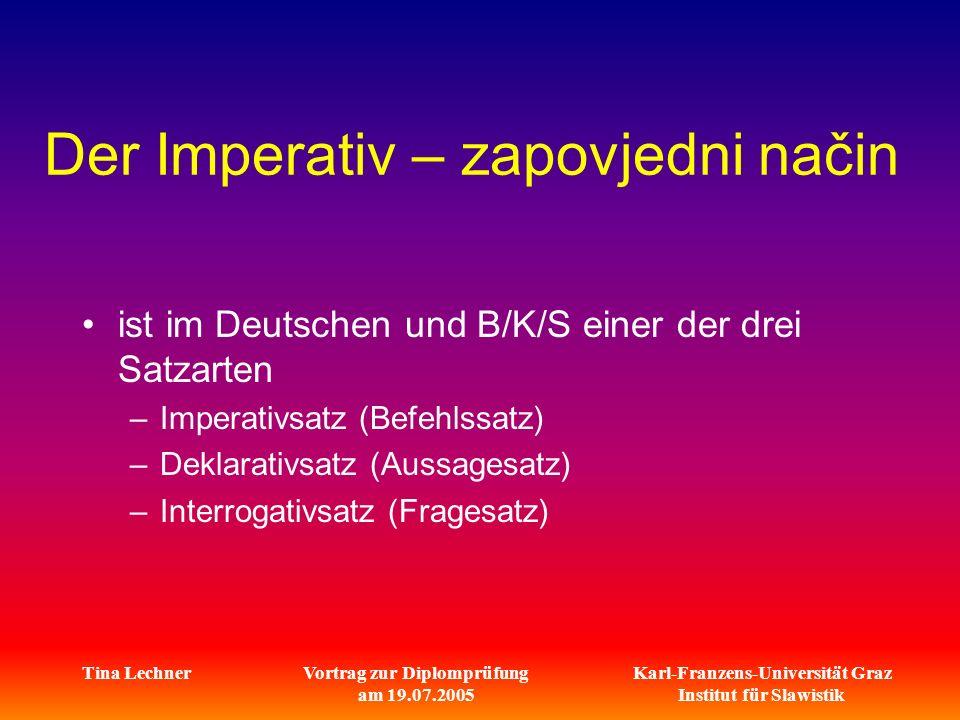 Karl-Franzens-Universität Graz Institut für Slawistik Tina LechnerVortrag zur Diplomprüfung am 19.07.2005 Der Imperativ – zapovjedni način ist im Deut