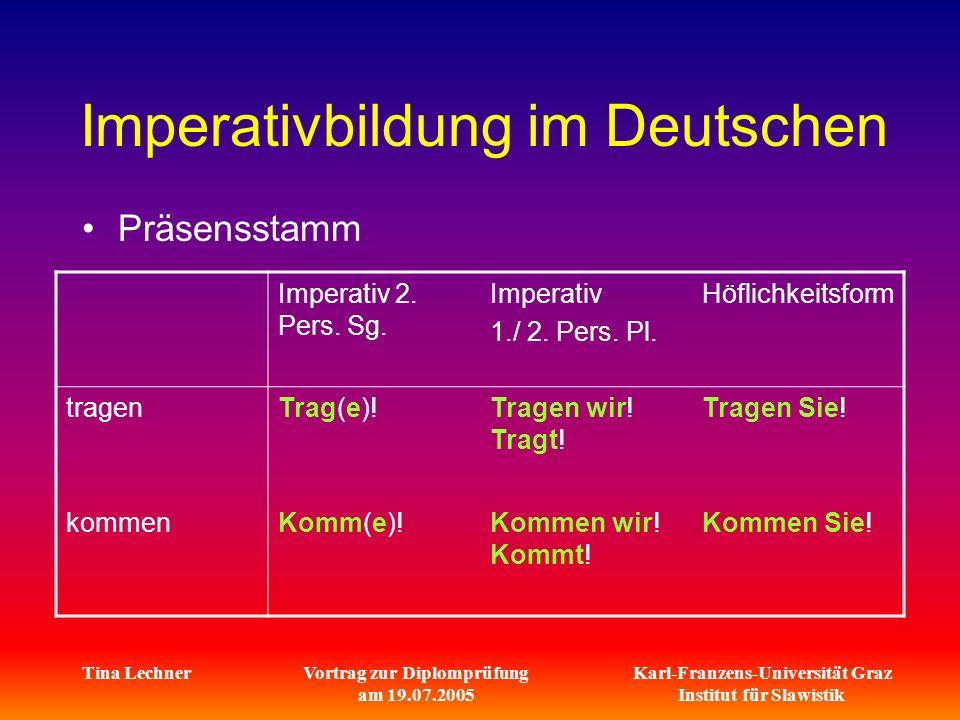 Karl-Franzens-Universität Graz Institut für Slawistik Tina LechnerVortrag zur Diplomprüfung am 19.07.2005 Imperativbildung im Deutschen Präsensstamm Imperativ 2.