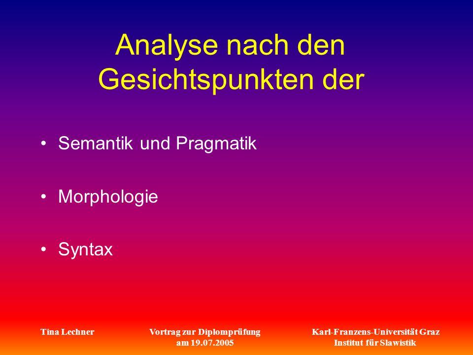Karl-Franzens-Universität Graz Institut für Slawistik Tina LechnerVortrag zur Diplomprüfung am 19.07.2005 Analyse nach den Gesichtspunkten der Semantik und Pragmatik Morphologie Syntax