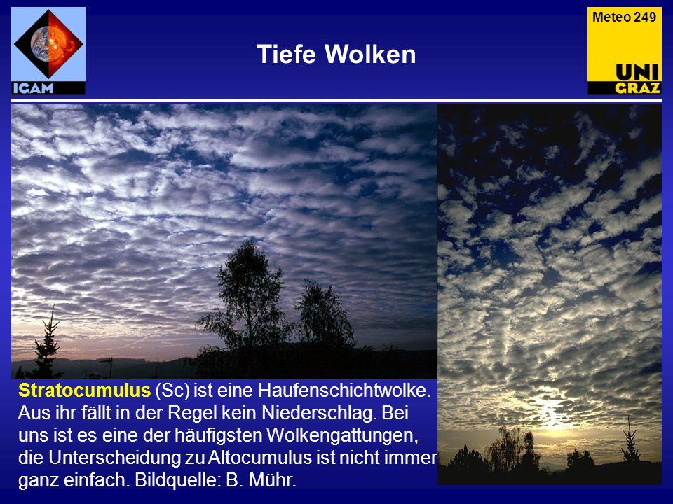 Tiefe Wolken Stratocumulus (Sc) ist eine Haufenschichtwolke. Aus ihr fällt in der Regel kein Niederschlag. Bei uns ist es eine der häufigsten Wolkenga