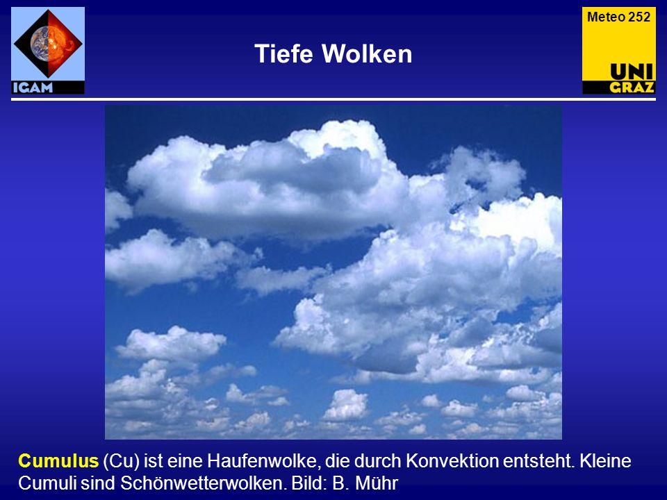 Tiefe Wolken Cumulus (Cu) ist eine Haufenwolke, die durch Konvektion entsteht. Kleine Cumuli sind Schönwetterwolken. Bild: B. Mühr Meteo 252