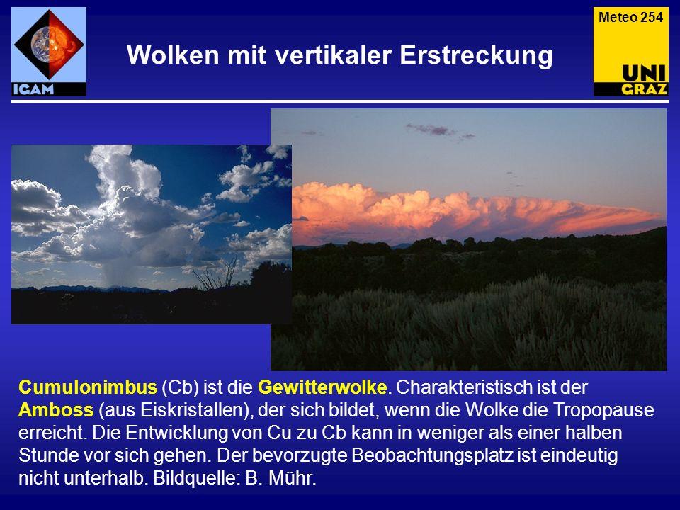 Wolken mit vertikaler Erstreckung Cumulonimbus (Cb) ist die Gewitterwolke. Charakteristisch ist der Amboss (aus Eiskristallen), der sich bildet, wenn