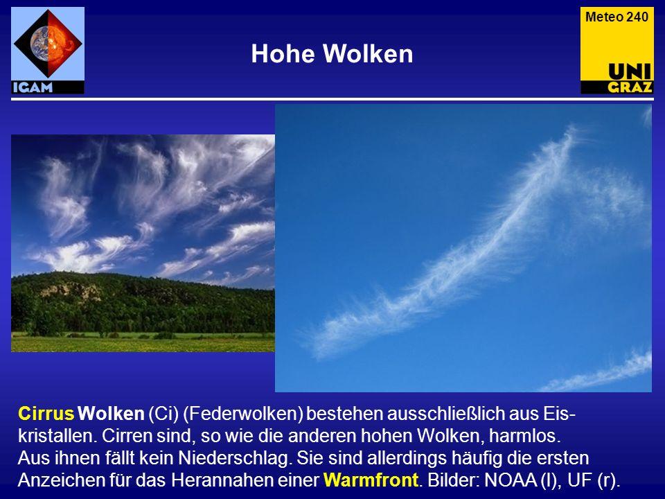 Hohe Wolken Cirrus Wolken (Ci) (Federwolken) bestehen ausschließlich aus Eis- kristallen. Cirren sind, so wie die anderen hohen Wolken, harmlos. Aus i