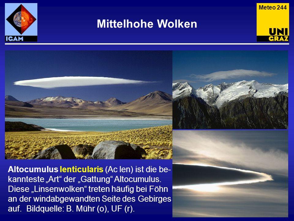 Mittelhohe Wolken Altocumulus lenticularis (Ac len) ist die be- kannteste Art der Gattung Altocumulus. Diese Linsenwolken treten häufig bei Föhn an de