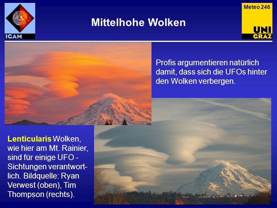 Mittelhohe Wolken Lenticularis Wolken, wie hier am Mt. Rainier, sind für einige UFO - Sichtungen verantwort- lich. Bildquelle: Ryan Verwest (oben), Ti