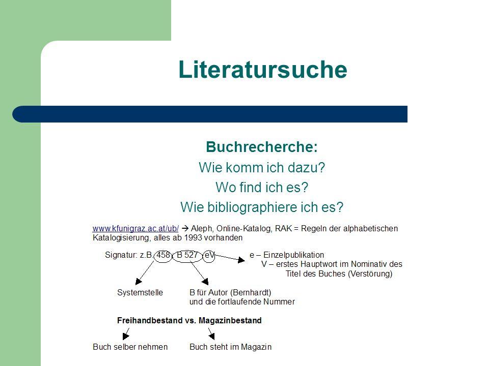 Literatursuche Buchrecherche: Wie komm ich dazu? Wo find ich es? Wie bibliographiere ich es?