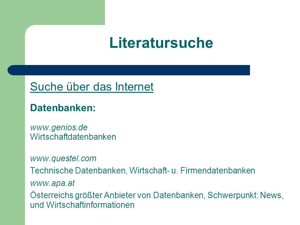 Literatursuche Suche über das Internet Datenbanken: www.genios.de Wirtschaftdatenbanken www.questel.com Technische Datenbanken, Wirtschaft- u. Firmend