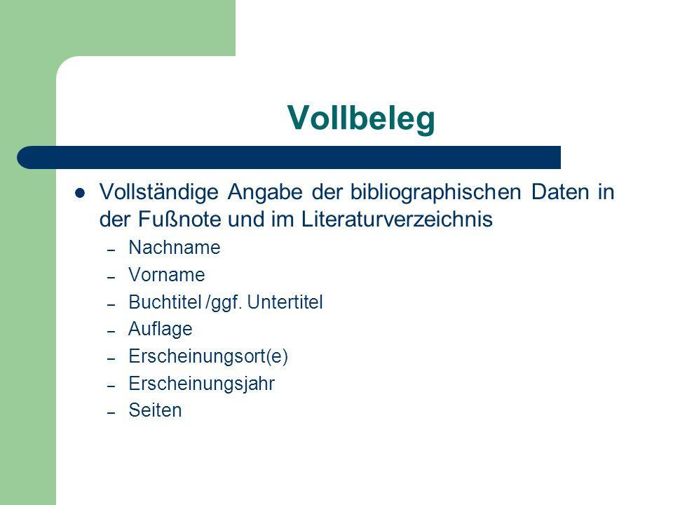 Vollbeleg Vollständige Angabe der bibliographischen Daten in der Fußnote und im Literaturverzeichnis – Nachname – Vorname – Buchtitel /ggf. Untertitel
