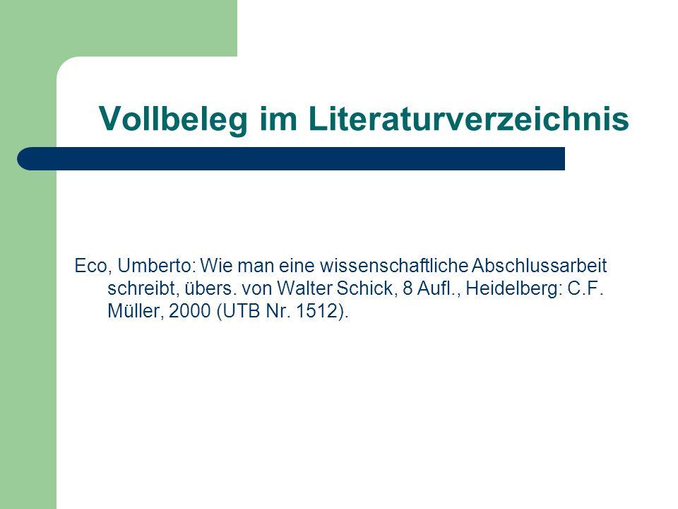 Vollbeleg im Literaturverzeichnis Eco, Umberto: Wie man eine wissenschaftliche Abschlussarbeit schreibt, übers. von Walter Schick, 8 Aufl., Heidelberg