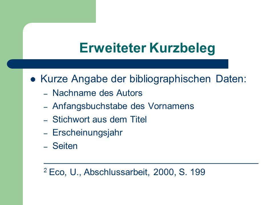 Erweiteter Kurzbeleg Kurze Angabe der bibliographischen Daten: – Nachname des Autors – Anfangsbuchstabe des Vornamens – Stichwort aus dem Titel – Ersc