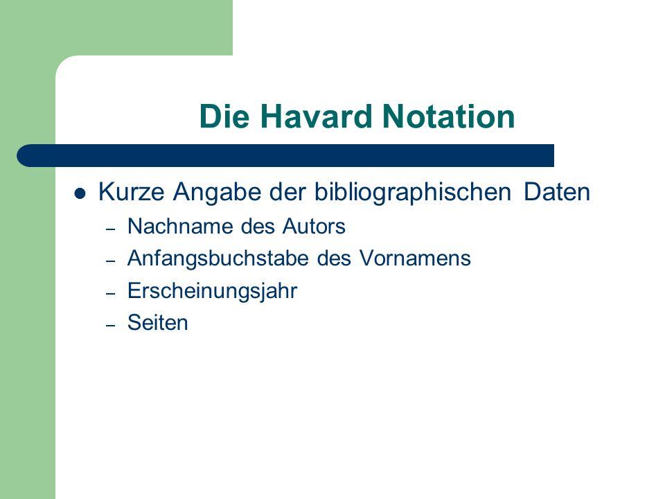 Die Havard Notation Kurze Angabe der bibliographischen Daten – Nachname des Autors – Anfangsbuchstabe des Vornamens – Erscheinungsjahr – Seiten