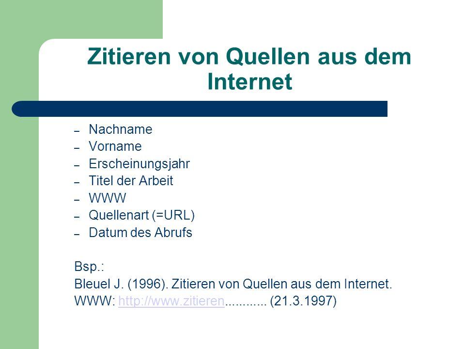 Zitieren von Quellen aus dem Internet – Nachname – Vorname – Erscheinungsjahr – Titel der Arbeit – WWW – Quellenart (=URL) – Datum des Abrufs Bsp.: Bl