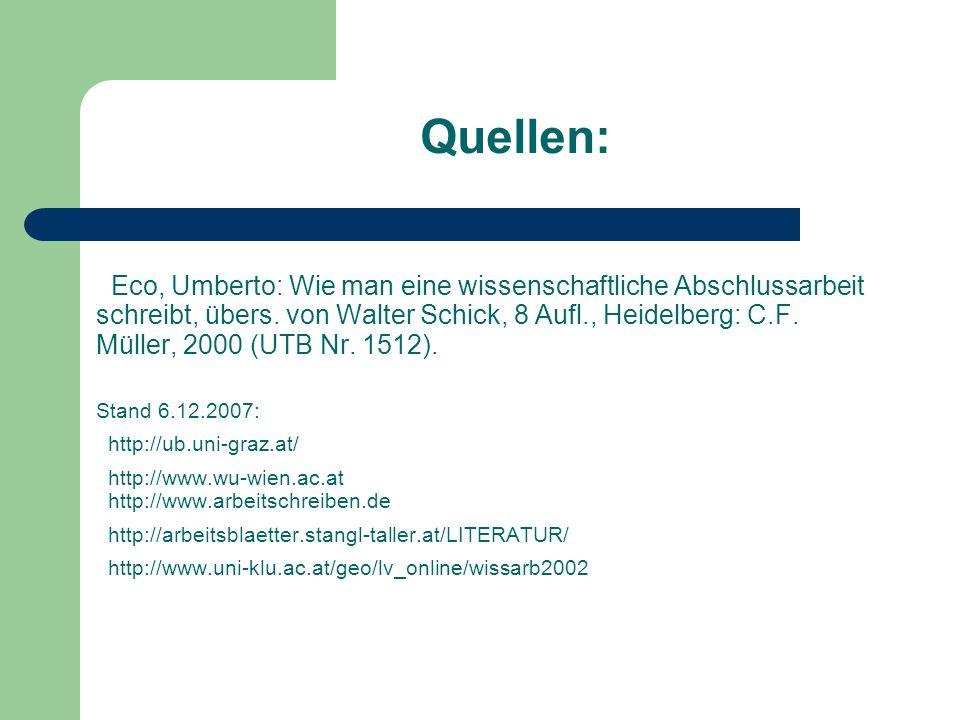 Quellen: Eco, Umberto: Wie man eine wissenschaftliche Abschlussarbeit schreibt, übers. von Walter Schick, 8 Aufl., Heidelberg: C.F. Müller, 2000 (UTB