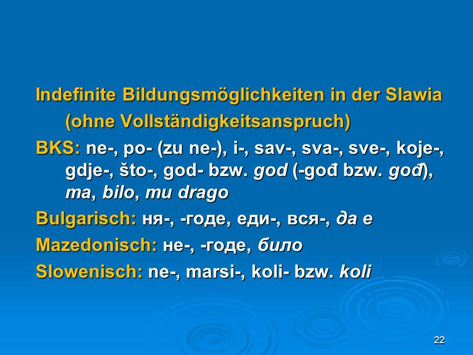 Indefinite Bildungsmöglichkeiten in der Slawia (ohne Vollständigkeitsanspruch) BKS: ne-, po- (zu ne-), i-, sav-, sva-, sve-, koje-, gdje-, što-, god-