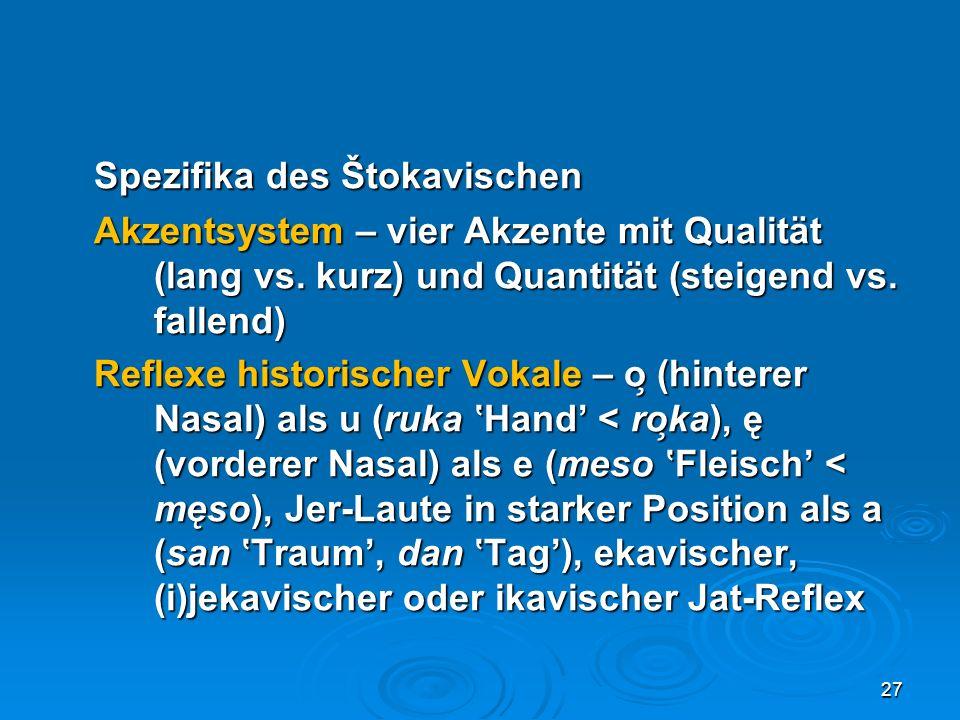 Spezifika des Štokavischen Akzentsystem – vier Akzente mit Qualität (lang vs. kurz) und Quantität (steigend vs. fallend) Reflexe historischer Vokale –